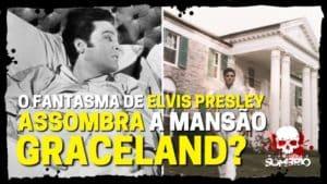 O Fantasma de Elvis Presley assombra a Mansão Graceland?