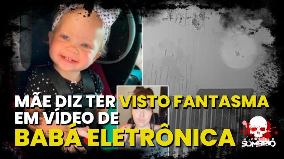 MÃE DIZ TER VISTO FANTASMA EM VÍDEO DE BABÁ ELETRÔNICA